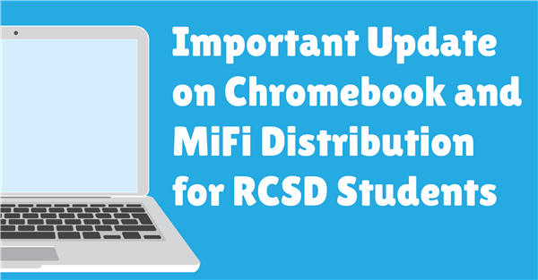 Important Update on Chromebook and MiFi Distribution for RCSD Students