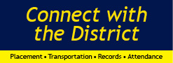 Quick access to District departments such as Placement, Transportation, Records, Attendance, and more!