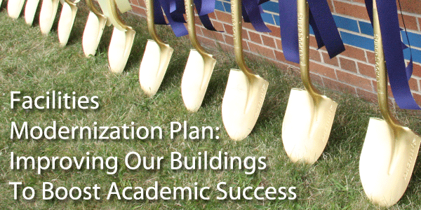 Facilities Modernization Plan: Improving Our Buildings To Boost Academic Success